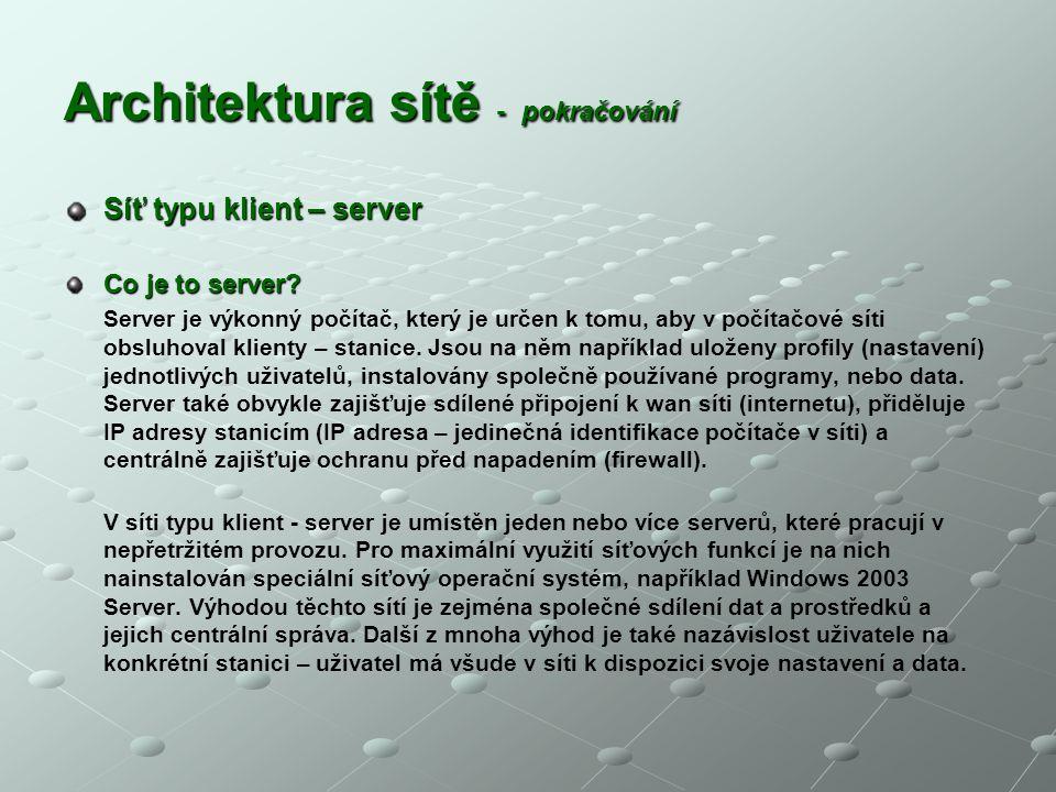 Architektura sítě - pokračování Síť typu klient – server Co je to server? Server je výkonný počítač, který je určen k tomu, aby v počítačové síti obsl