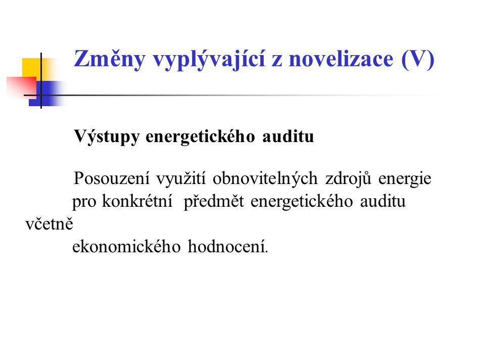 Změny vyplývající z novelizace (V) Výstupy energetického auditu Posouzení využití obnovitelných zdrojů energie pro konkrétní předmět energetického aud
