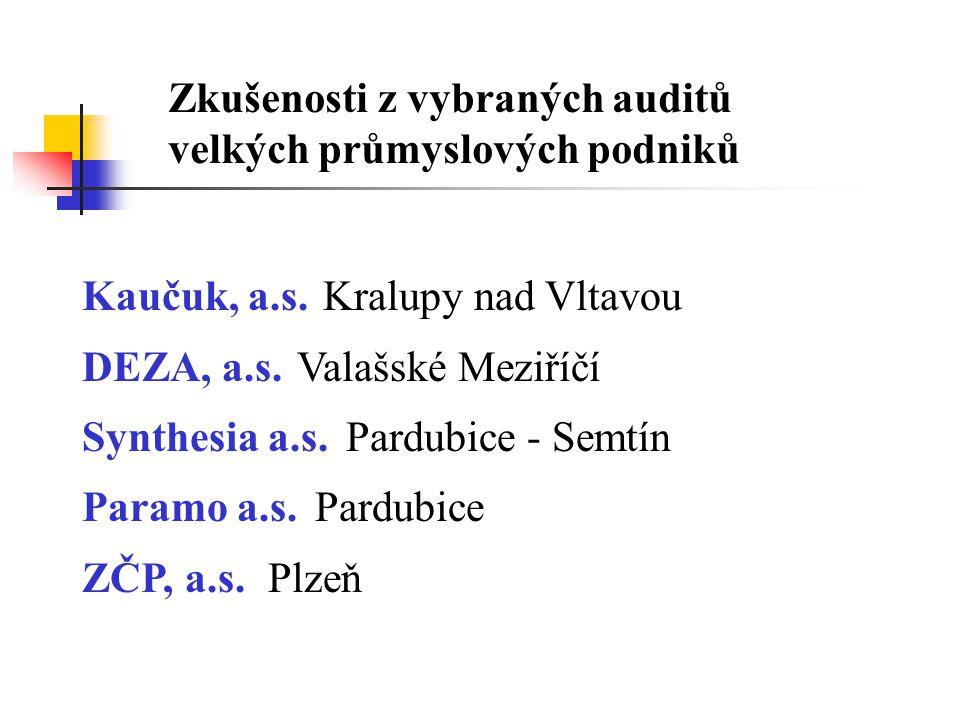 Zkušenosti z vybraných auditů velkých průmyslových podniků Kaučuk, a.s. Kralupy nad Vltavou DEZA, a.s. Valašské Meziříčí Synthesia a.s. Pardubice - Se