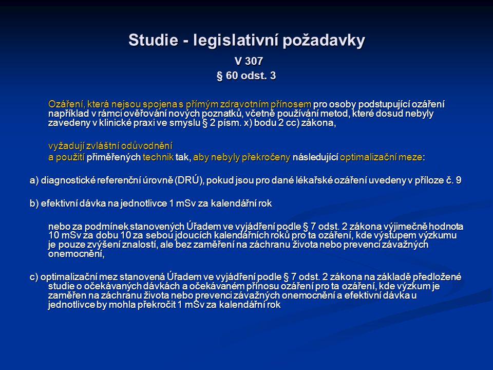 Studie - legislativní požadavky V 307 § 60 odst. 3 Ozáření, která nejsou spojena s přímým zdravotním přínosem pro osoby podstupující ozáření například