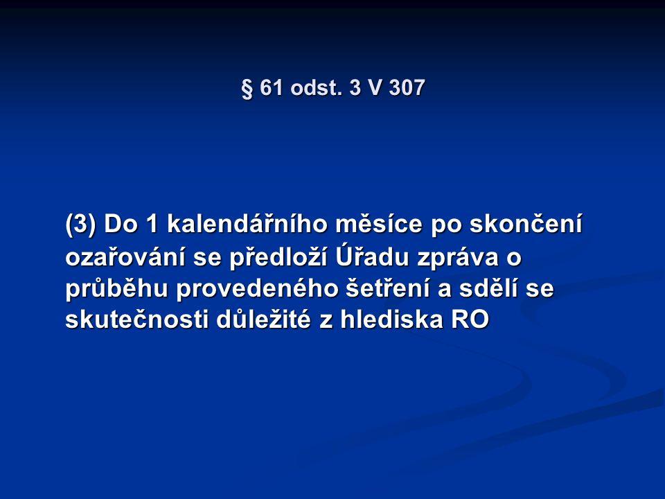 § 61 odst. 3 V 307 (3) Do 1 kalendářního měsíce po skončení ozařování se předloží Úřadu zpráva o průběhu provedeného šetření a sdělí se skutečnosti dů