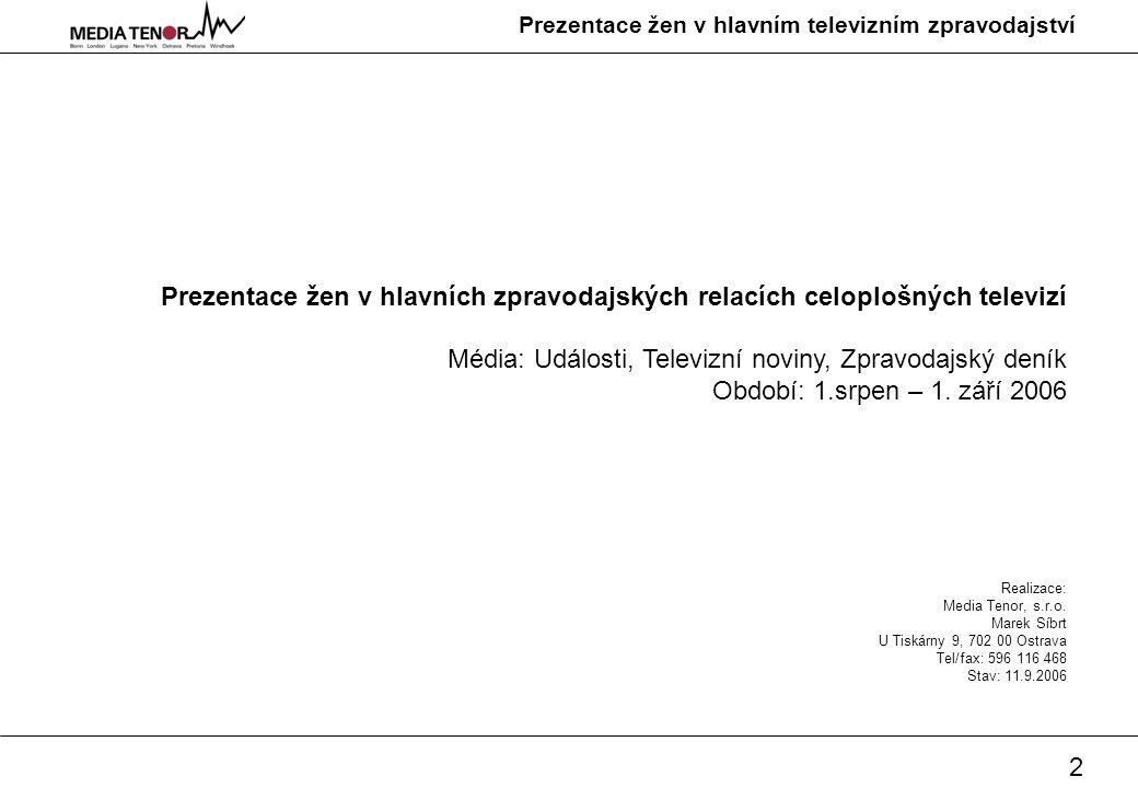3 Prezentace žen v hlavním televizním zpravodajství Metodologický úvod Analýza sleduje intenzitu a formu prezentace žen v hlavních zpravodajských relacích 3 celoplošných televizí v České republice v období od 1.