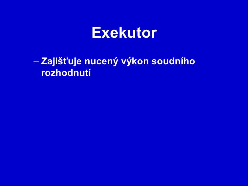 Exekutor –Zajišťuje nucený výkon soudního rozhodnutí