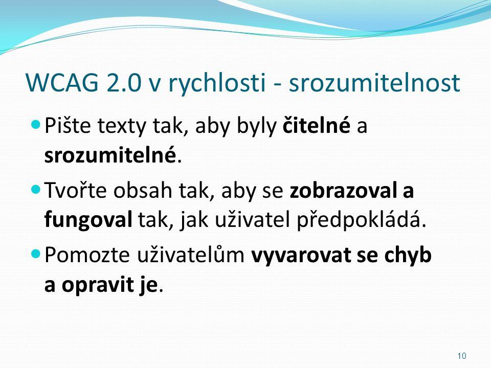 WCAG 2.0 v rychlosti - srozumitelnost Pište texty tak, aby byly čitelné a srozumitelné. Tvořte obsah tak, aby se zobrazoval a fungoval tak, jak uživat