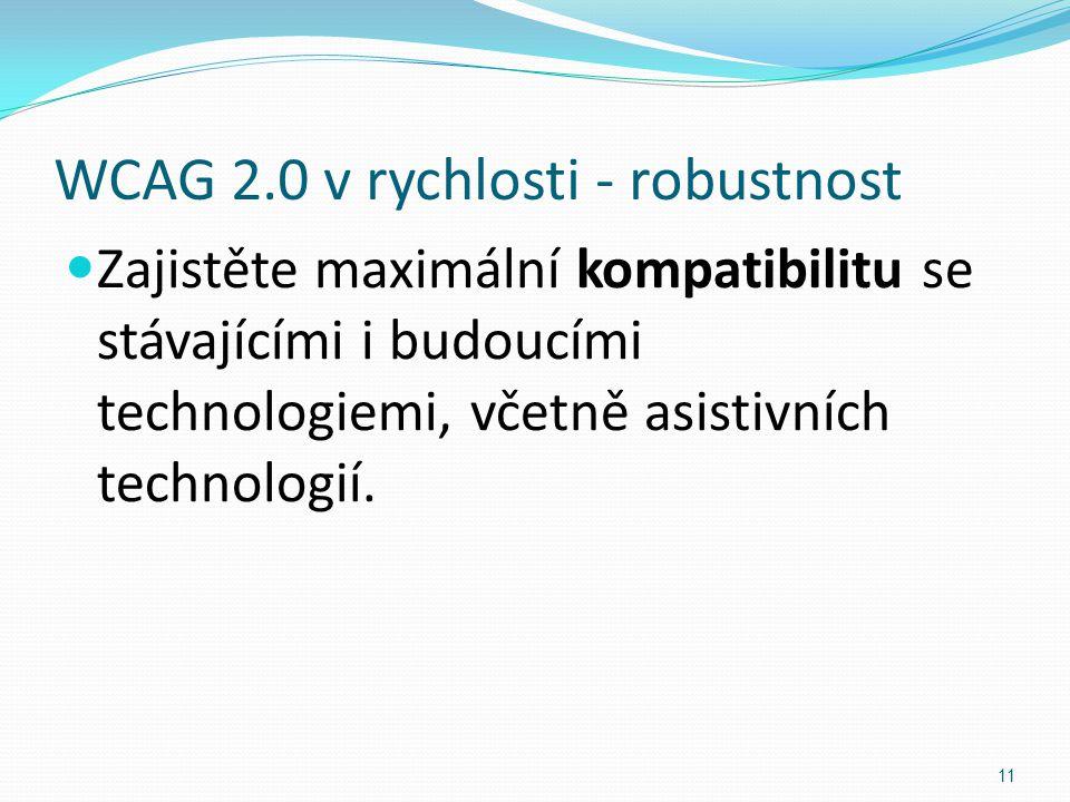 WCAG 2.0 v rychlosti - robustnost Zajistěte maximální kompatibilitu se stávajícími i budoucími technologiemi, včetně asistivních technologií. 11