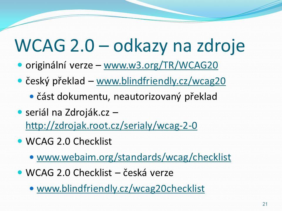 WCAG 2.0 – odkazy na zdroje originální verze – www.w3.org/TR/WCAG20 český překlad – www.blindfriendly.cz/wcag20 část dokumentu, neautorizovaný překlad