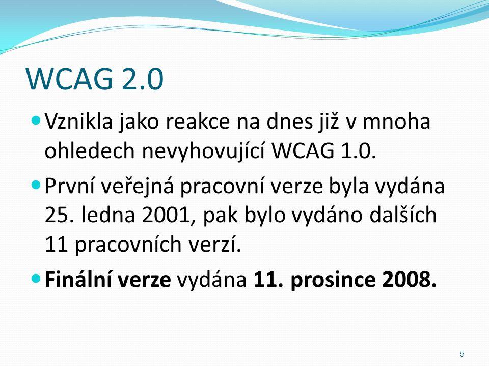 WCAG 2.0 Vznikla jako reakce na dnes již v mnoha ohledech nevyhovující WCAG 1.0. První veřejná pracovní verze byla vydána 25. ledna 2001, pak bylo vyd