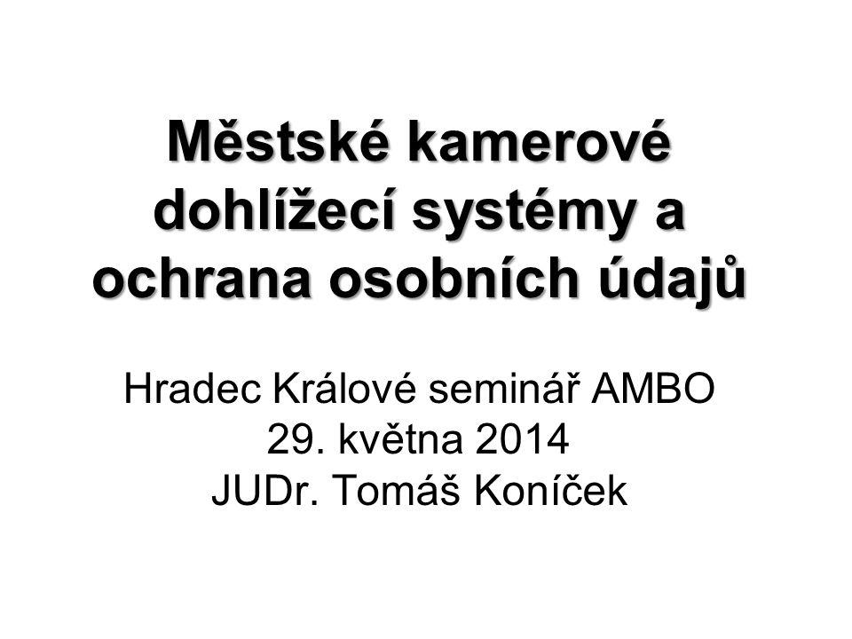 Městské kamerové dohlížecí systémy a ochrana osobních údajů Městské kamerové dohlížecí systémy a ochrana osobních údajů Hradec Králové seminář AMBO 29