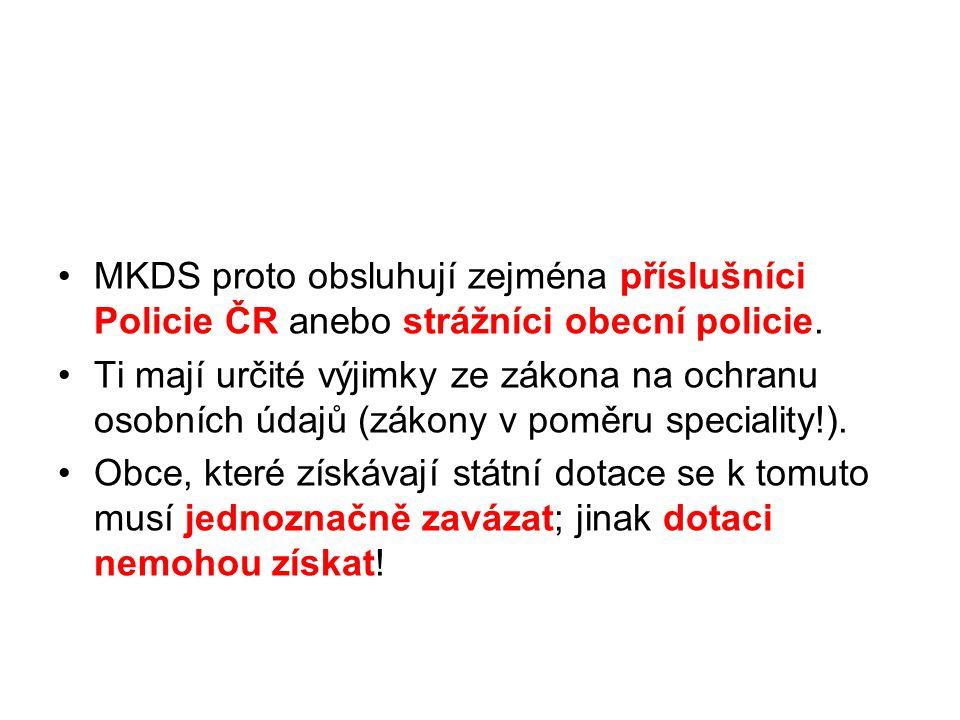 MKDS proto obsluhují zejména příslušníci Policie ČR anebo strážníci obecní policie. Ti mají určité výjimky ze zákona na ochranu osobních údajů (zákony