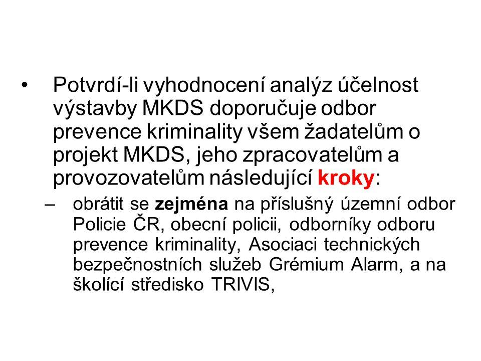 Potvrdí-li vyhodnocení analýz účelnost výstavby MKDS doporučuje odbor prevence kriminality všem žadatelům o projekt MKDS, jeho zpracovatelům a provozo