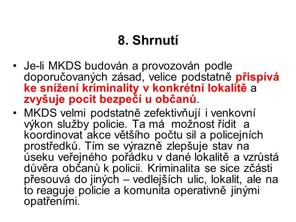 8. Shrnutí Je-li MKDS budován a provozován podle doporučovaných zásad, velice podstatně přispívá ke snížení kriminality v konkrétní lokalitě a zvyšuje
