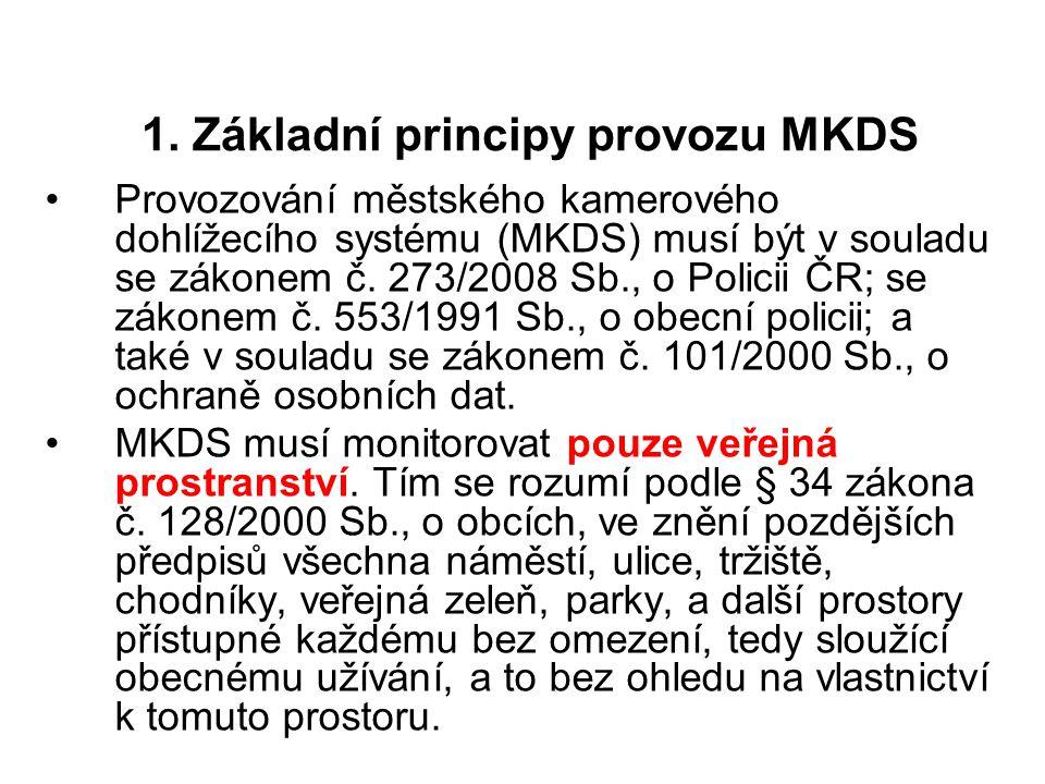 1. Základní principy provozu MKDS Provozování městského kamerového dohlížecího systému (MKDS) musí být v souladu se zákonem č. 273/2008 Sb., o Policii