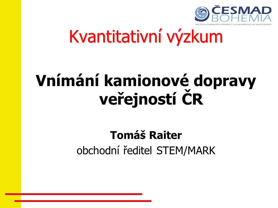 Kvantitativní výzkum Vnímání kamionové dopravy veřejností ČR Tomáš Raiter obchodní ředitel STEM/MARK