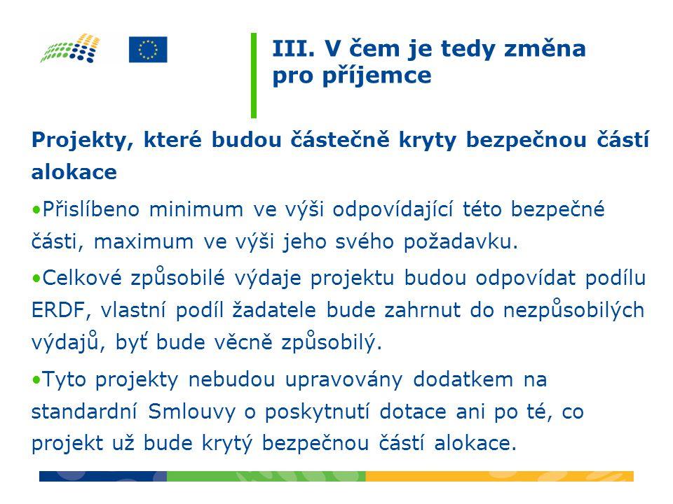 III. V čem je tedy změna pro příjemce Projekty, které budou částečně kryty bezpečnou částí alokace Přislíbeno minimum ve výši odpovídající této bezpeč