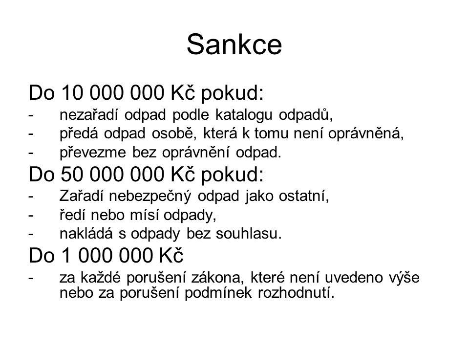 Sankce Do 10 000 000 Kč pokud: -nezařadí odpad podle katalogu odpadů, -předá odpad osobě, která k tomu není oprávněná, -převezme bez oprávnění odpad.