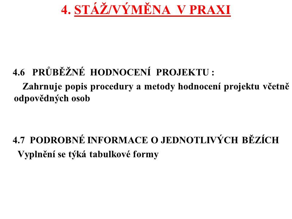 4. STÁŽ/VÝMĚNA V PRAXI 4.6 PRŮBĚŽNÉ HODNOCENÍ PROJEKTU : Zahrnuje popis procedury a metody hodnocení projektu včetně odpovědných osob 4.7 PODROBNÉ INF