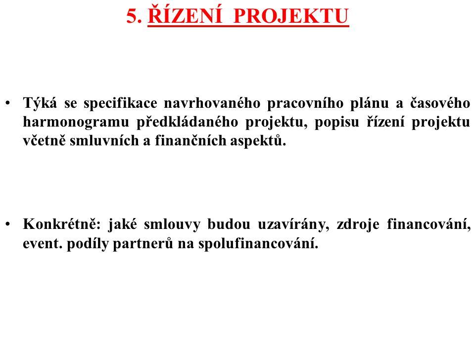5. ŘÍZENÍ PROJEKTU Týká se specifikace navrhovaného pracovního plánu a časového harmonogramu předkládaného projektu, popisu řízení projektu včetně sml