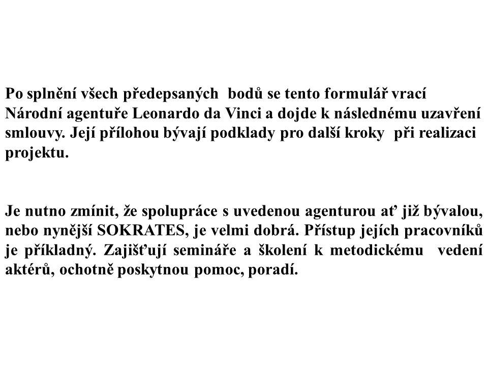 Po splnění všech předepsaných bodů se tento formulář vrací Národní agentuře Leonardo da Vinci a dojde k následnému uzavření smlouvy.