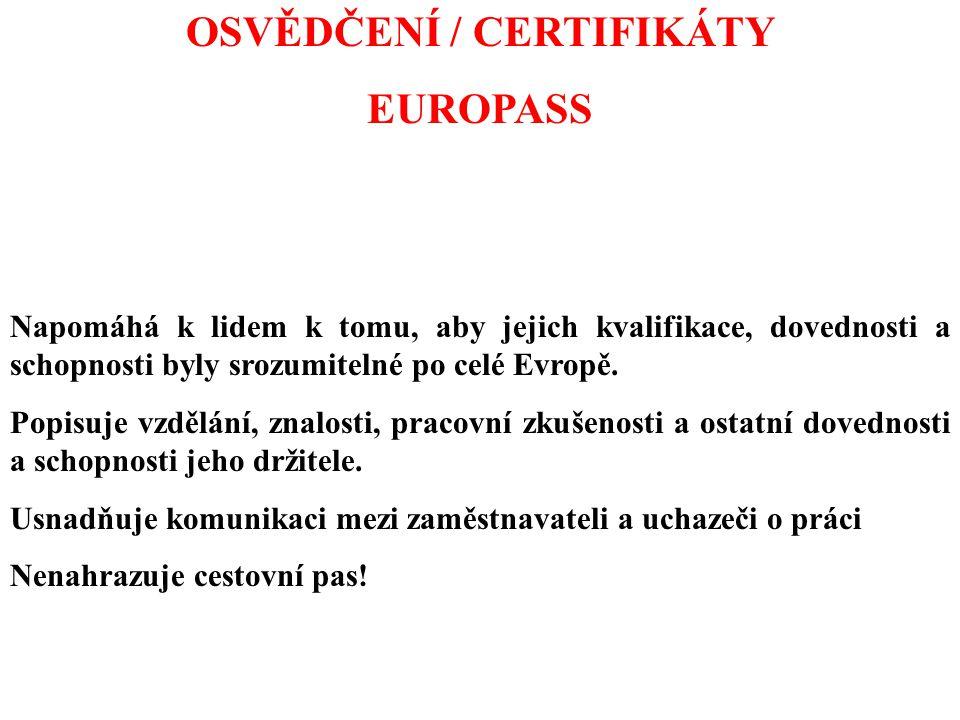 OSVĚDČENÍ / CERTIFIKÁTY EUROPASS Napomáhá k lidem k tomu, aby jejich kvalifikace, dovednosti a schopnosti byly srozumitelné po celé Evropě. Popisuje v
