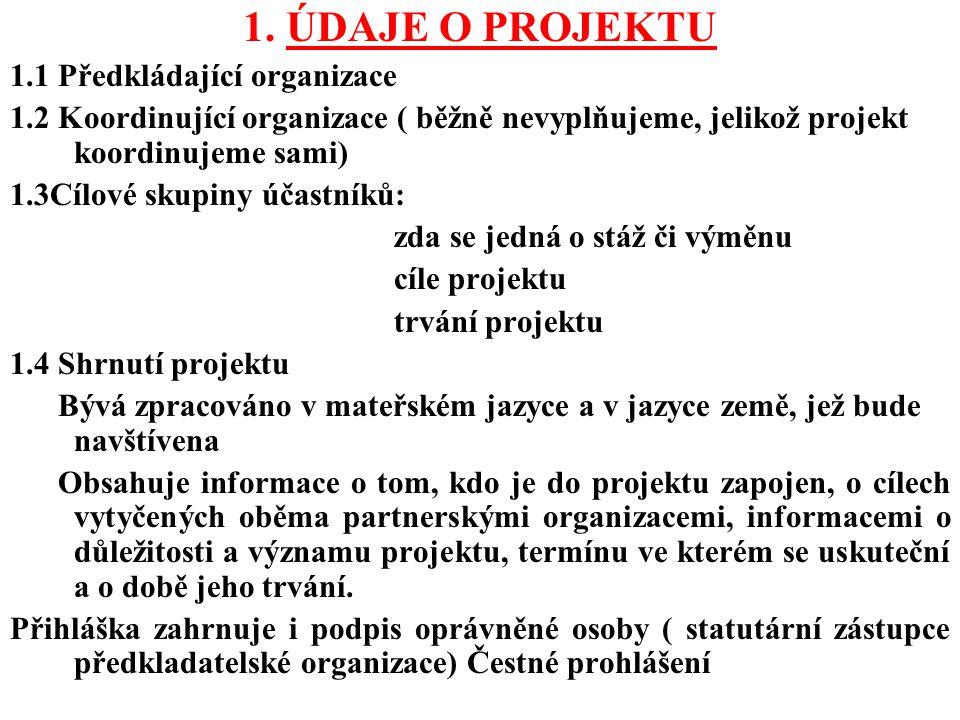 1. ÚDAJE O PROJEKTU 1.1 Předkládající organizace 1.2 Koordinující organizace ( běžně nevyplňujeme, jelikož projekt koordinujeme sami) 1.3Cílové skupin