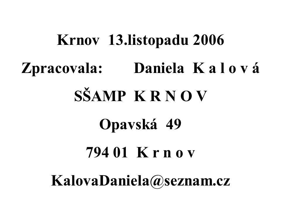 Krnov 13.listopadu 2006 Zpracovala: Daniela K a l o v á SŠAMP K R N O V Opavská 49 794 01 K r n o v KalovaDaniela@seznam.cz