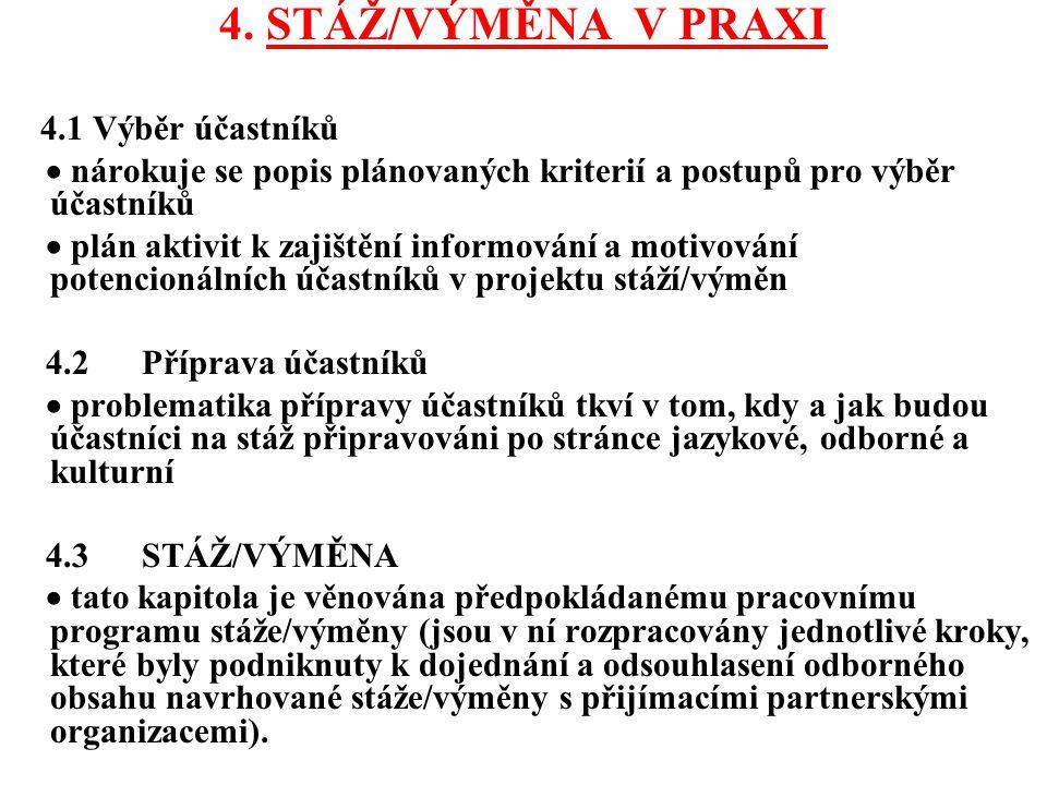 4. STÁŽ/VÝMĚNA V PRAXI 4.1 Výběr účastníků  nárokuje se popis plánovaných kriterií a postupů pro výběr účastníků  plán aktivit k zajištění informová