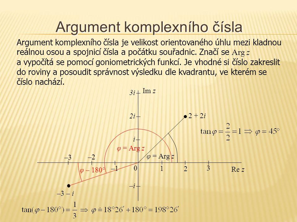 Argument komplexního čísla Argument komplexního čísla je velikost orientovaného úhlu mezi kladnou reálnou osou a spojnicí čísla a počátku souřadnic. Z