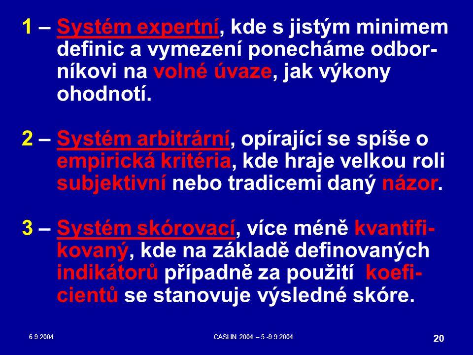 6.9.2004CASLIN 2004 – 5.-9.9.2004 20 1 – Systém expertní, kde s jistým minimem definic a vymezení ponecháme odbor- níkovi na volné úvaze, jak výkony o