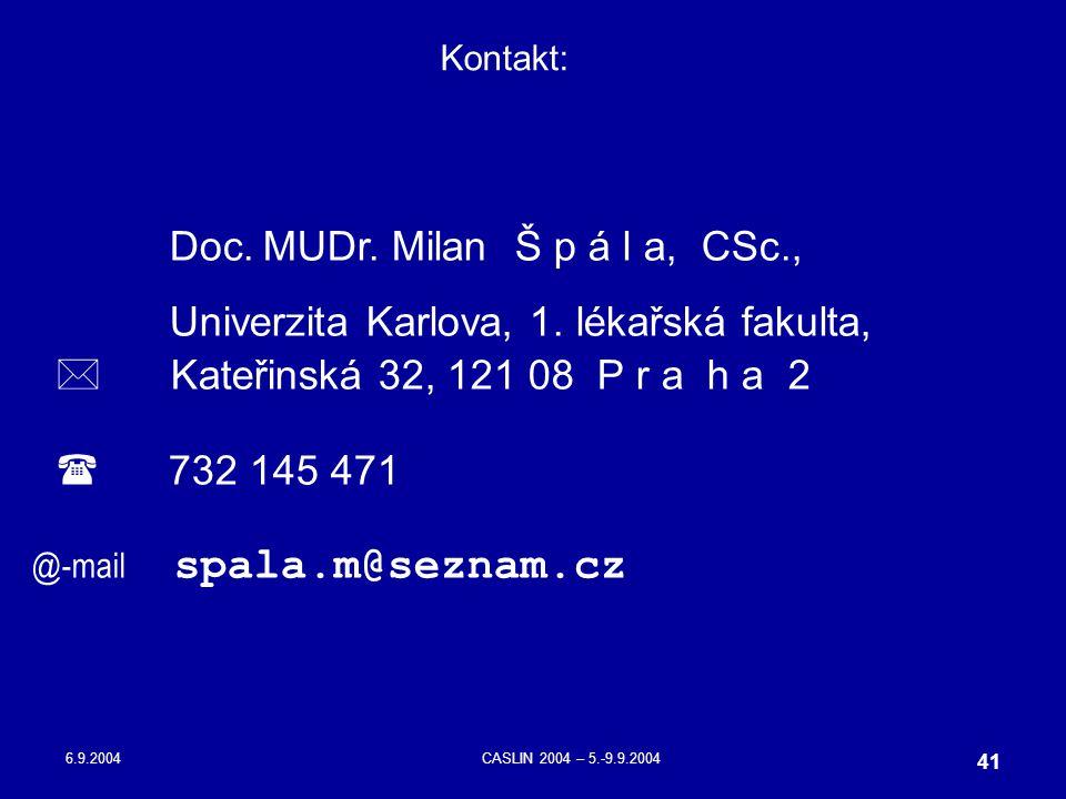 6.9.2004CASLIN 2004 – 5.-9.9.2004 41 Kontakt: Doc. MUDr. Milan Š p á l a, CSc., Univerzita Karlova, 1. lékařská fakulta,  Kateřinská 32, 121 08 P r a