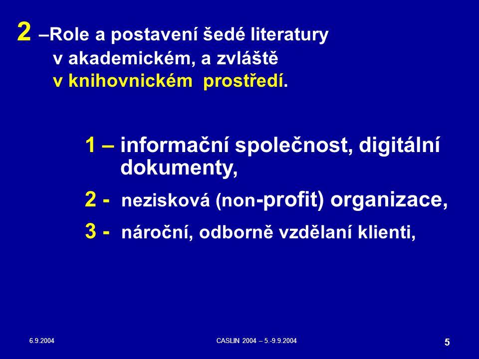 6.9.2004CASLIN 2004 – 5.-9.9.2004 5 2 –Role a postavení šedé literatury v akademickém, a zvláště v knihovnickém prostředí. 1 – informační společnost,
