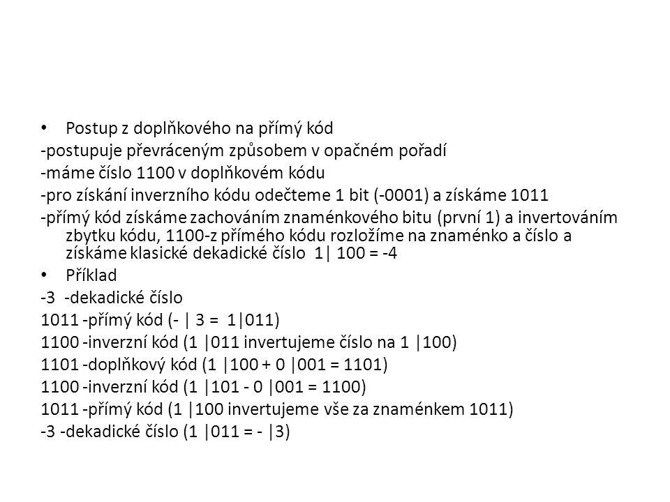 Postup z doplňkového na přímý kód -postupuje převráceným způsobem v opačném pořadí -máme číslo 1100 v doplňkovém kódu -pro získání inverzního kódu ode