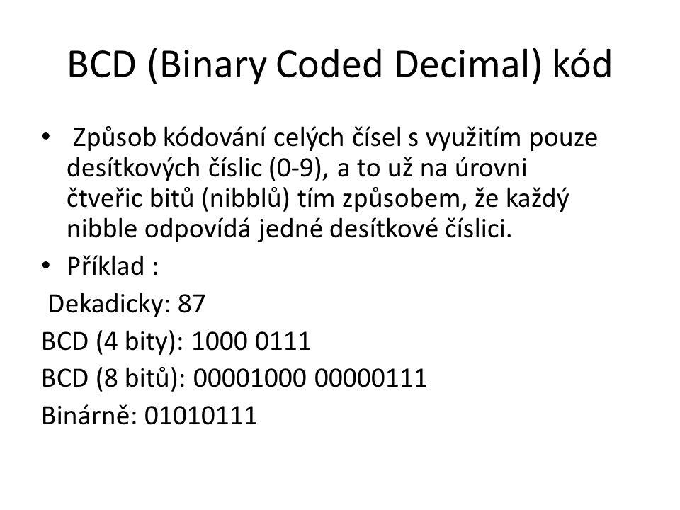 BCD (Binary Coded Decimal) kód Způsob kódování celých čísel s využitím pouze desítkových číslic (0-9), a to už na úrovni čtveřic bitů (nibblů) tím způ