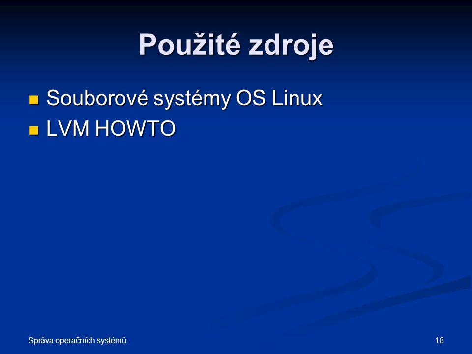 Správa operačních systémů 18 Použité zdroje Souborové systémy OS Linux Souborové systémy OS Linux LVM HOWTO LVM HOWTO
