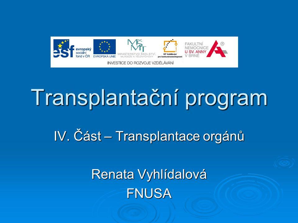 Transplantační program ČR  Transplantační program si dává za cíl nahradit funkci selhávajícího orgánu a zlepšit kvalitu života v případě tkání.