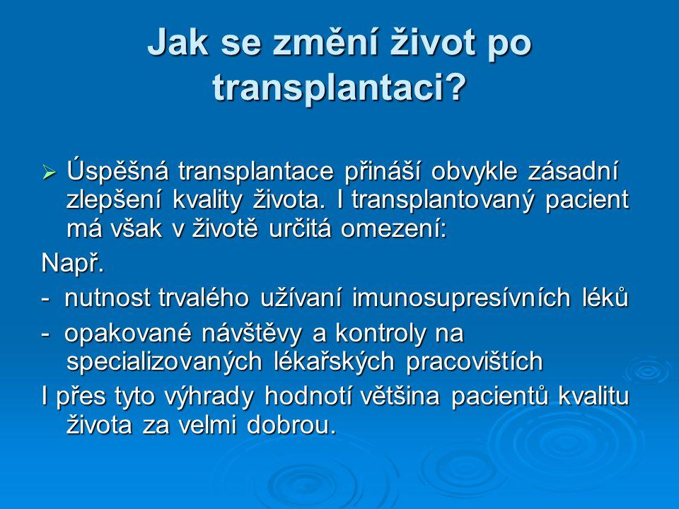 Jak se změní život po transplantaci?  Úspěšná transplantace přináší obvykle zásadní zlepšení kvality života. I transplantovaný pacient má však v živo