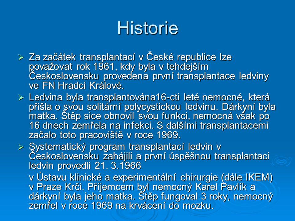Historie  Za začátek transplantací v České republice lze považovat rok 1961, kdy byla v tehdejším Československu provedena první transplantace ledvin