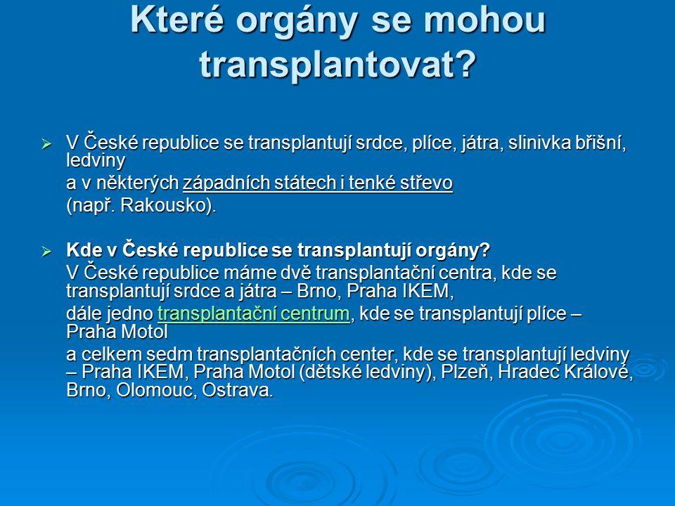 Které orgány se mohou transplantovat?  V České republice se transplantují srdce, plíce, játra, slinivka břišní, ledviny a v některých západních státe
