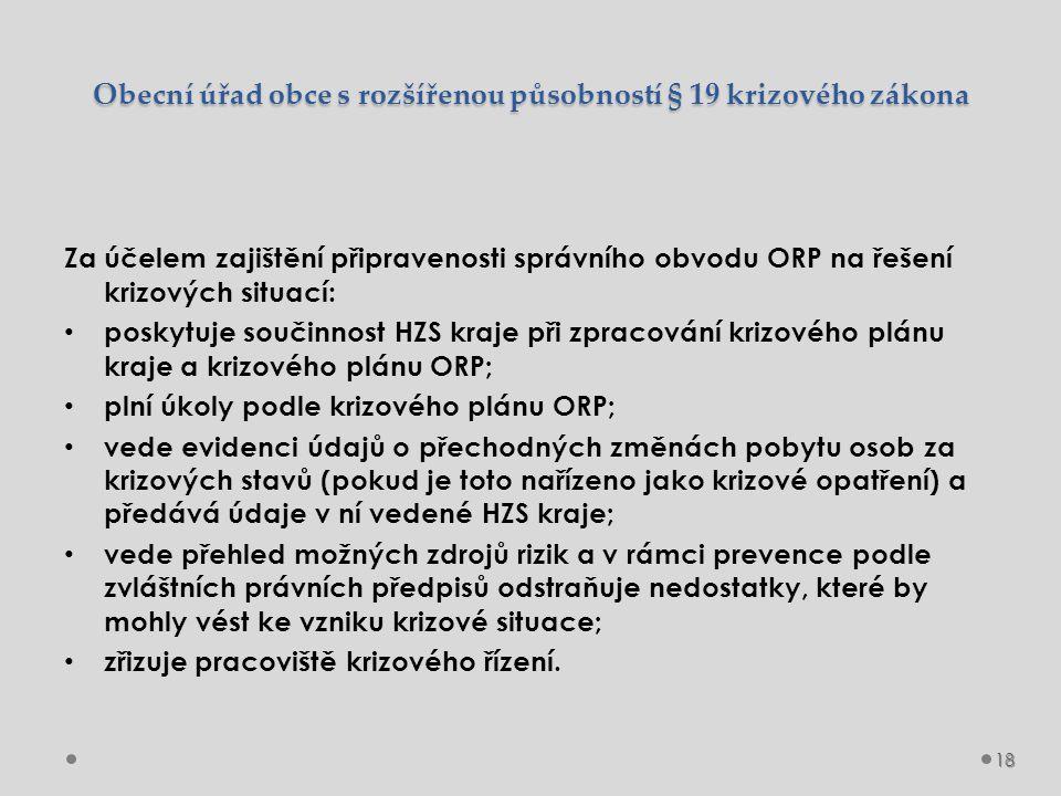 Obecní úřad obce s rozšířenou působností § 19 krizového zákona Za účelem zajištění připravenosti správního obvodu ORP na řešení krizových situací: pos