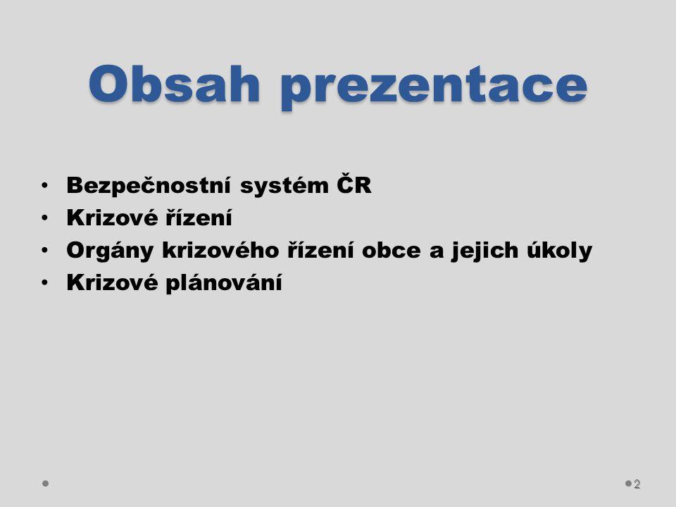 Obsah prezentace Bezpečnostní systém ČR Krizové řízení Orgány krizového řízení obce a jejich úkoly Krizové plánování 2