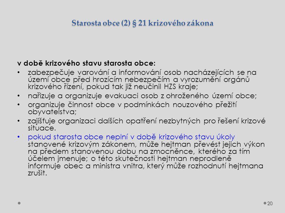 Starosta obce (2) § 21 krizového zákona v době krizového stavu starosta obce: zabezpečuje varování a informování osob nacházejících se na území obce p