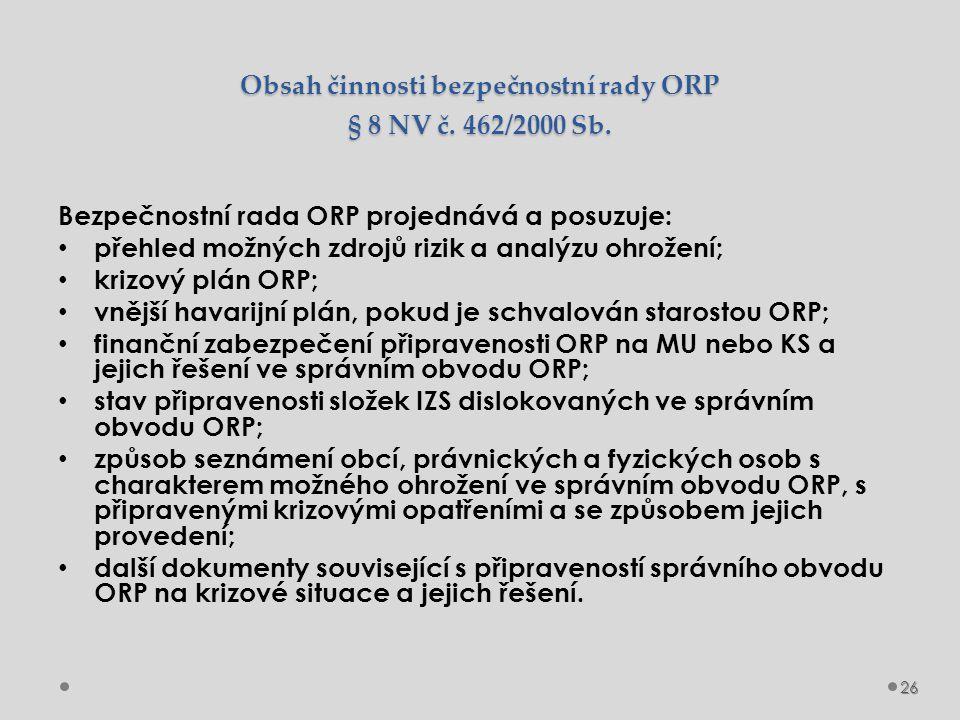 Obsah činnosti bezpečnostní rady ORP § 8 NV č. 462/2000 Sb. Bezpečnostní rada ORP projednává a posuzuje: přehled možných zdrojů rizik a analýzu ohrože