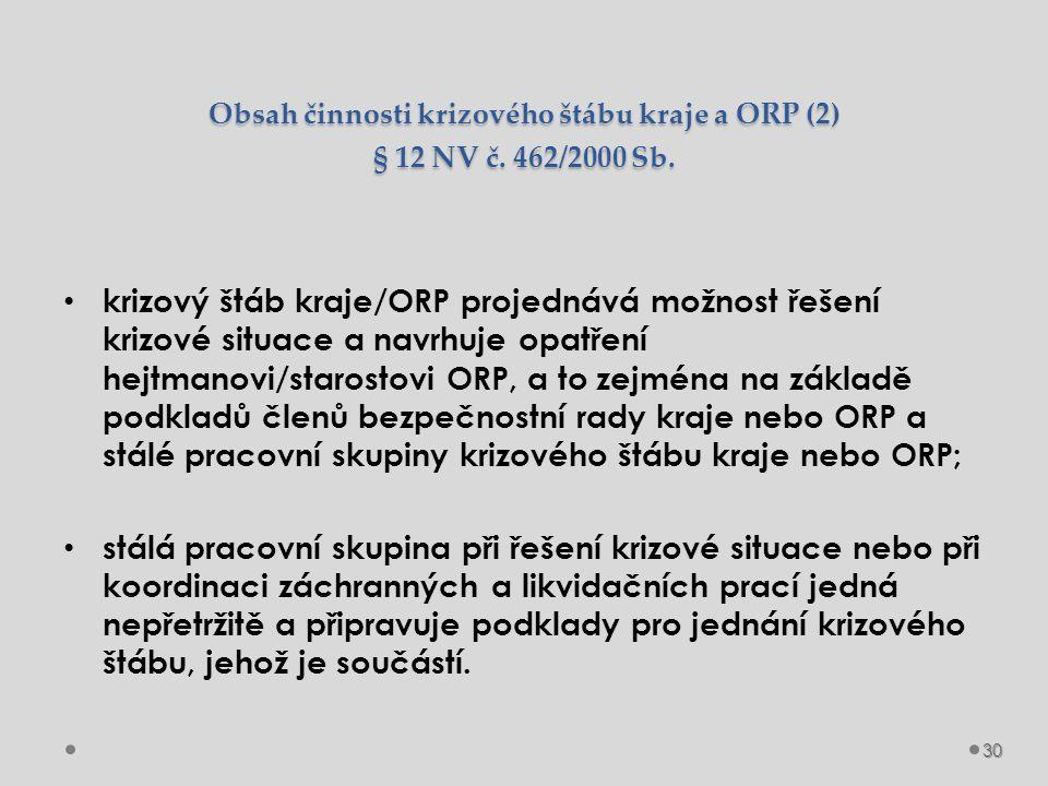 Obsah činnosti krizového štábu kraje a ORP (2) § 12 NV č. 462/2000 Sb. krizový štáb kraje/ORP projednává možnost řešení krizové situace a navrhuje opa