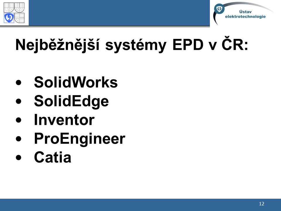 12 Nejběžnější systémy EPD v ČR: SolidWorks SolidEdge Inventor ProEngineer Catia