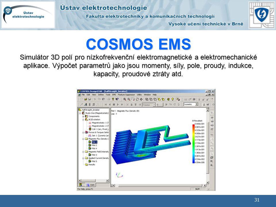 31 BMEM Geometrické modelování COSMOS EMS Simulátor 3D polí pro nízkofrekvenční elektromagnetické a elektromechanické aplikace. Výpočet parametrů jako