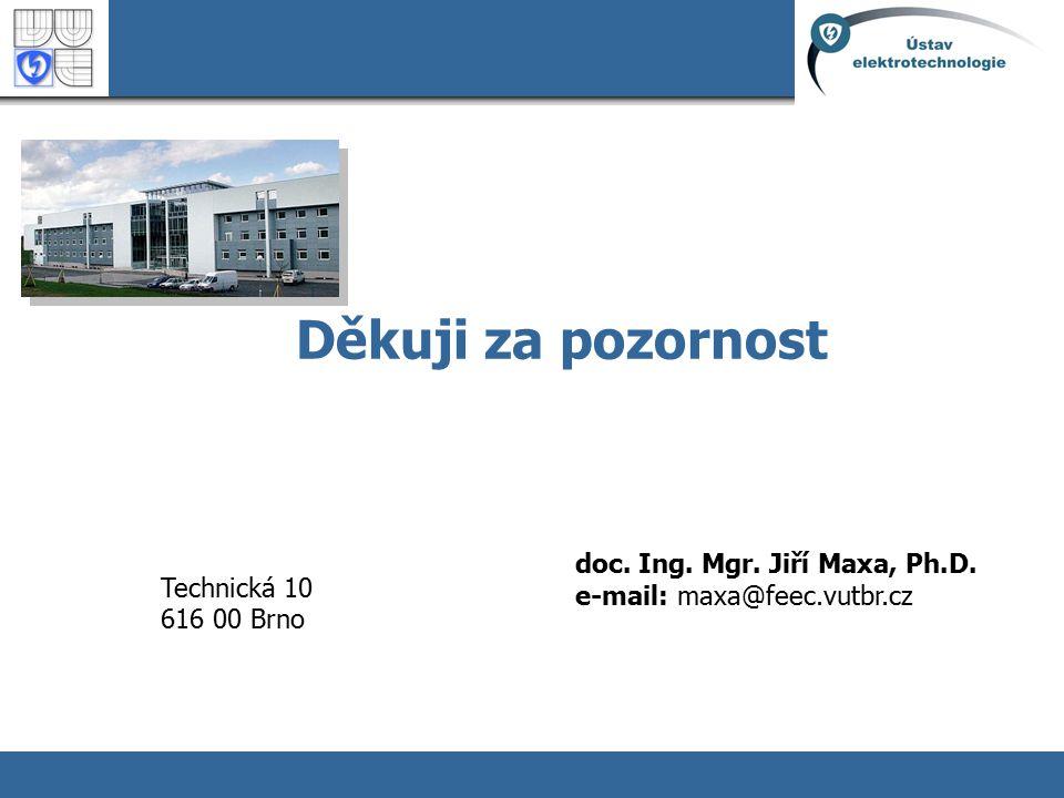 Technická 10 616 00 Brno doc. Ing. Mgr. Jiří Maxa, Ph.D. e-mail: maxa@feec.vutbr.cz Děkuji za pozornost