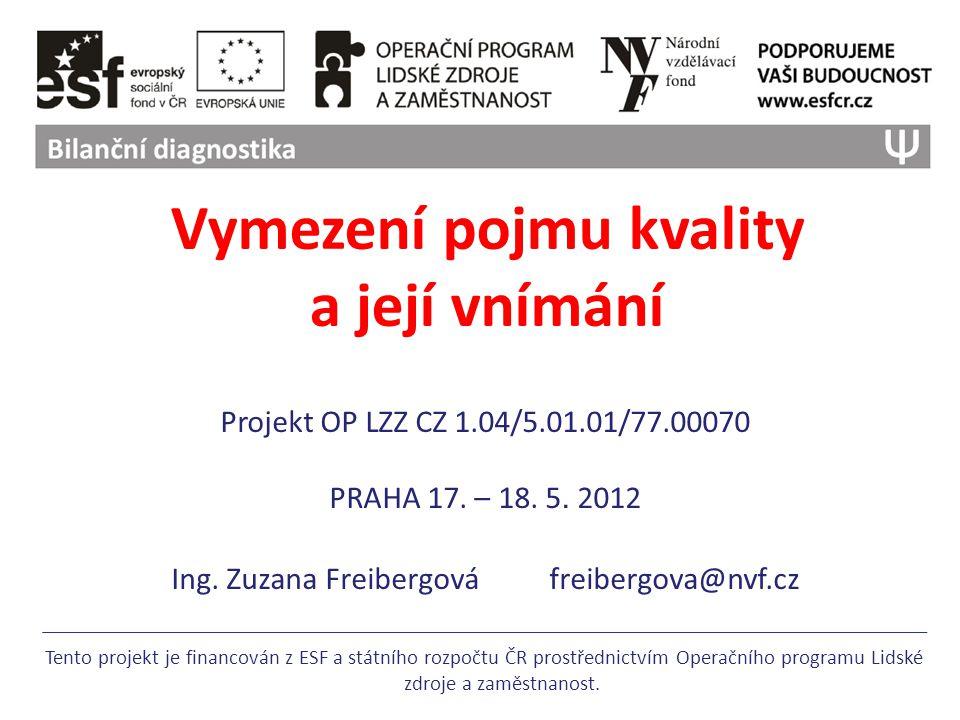 Vymezení pojmu kvality a její vnímání Projekt OP LZZ CZ 1.04/5.01.01/77.00070 PRAHA 17.