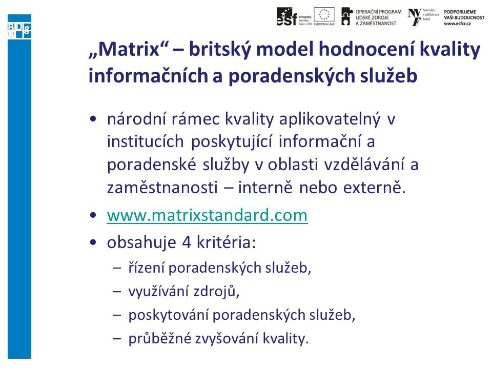 """""""Matrix – britský model hodnocení kvality informačních a poradenských služeb národní rámec kvality aplikovatelný v institucích poskytující informační a poradenské služby v oblasti vzdělávání a zaměstnanosti – interně nebo externě."""