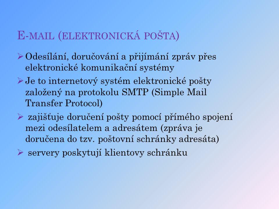 E- MAIL ( ELEKTRONICKÁ POŠTA )  Odesílání, doručování a přijímání zpráv přes elektronické komunikační systémy  Je to internetový systém elektronické