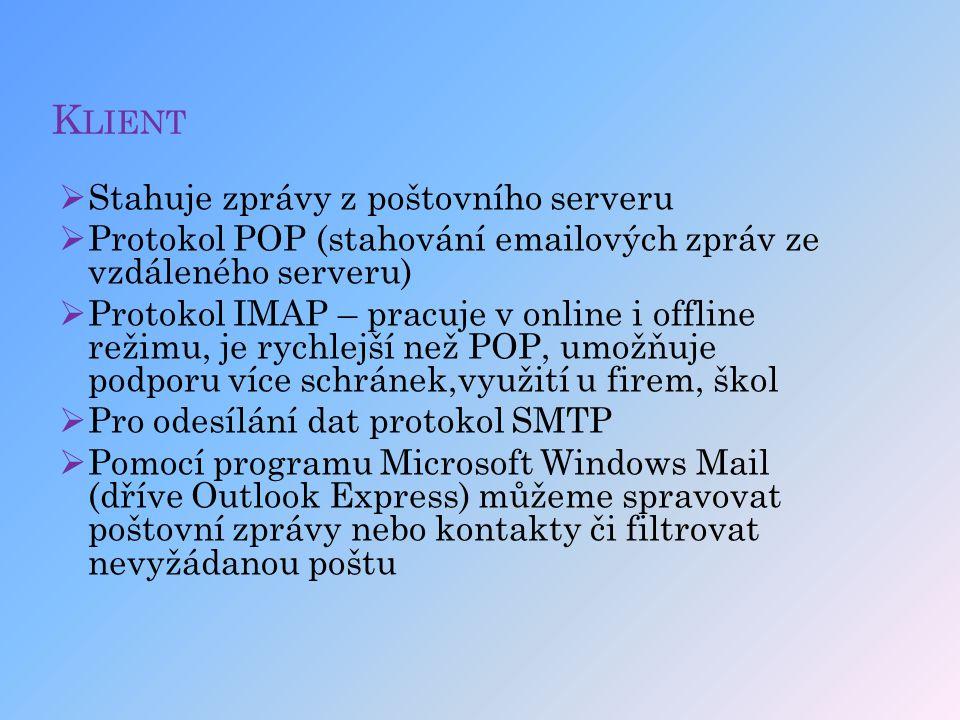 K LIENT  Stahuje zprávy z poštovního serveru  Protokol POP (stahování emailových zpráv ze vzdáleného serveru)  Protokol IMAP – pracuje v online i o