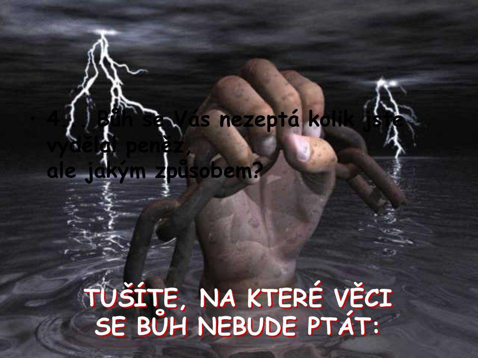 TUŠÍTE, NA KTERÉ VĚCI SE BŮH NEBUDE PTÁT: TUŠÍTE, NA KTERÉ VĚCI SE BŮH NEBUDE PTÁT: 4...